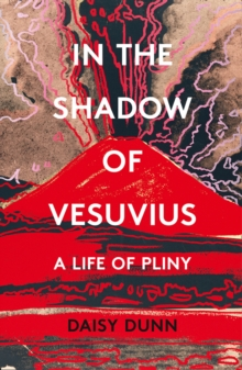 Image for In the shadow of Vesuvius  : a life of Pliny