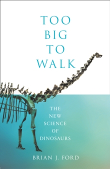 Image for Too big to walk  : the new science of dinosaurs