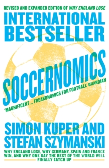 Soccernomics  : why England lose, why Germany, Spain and France win, and why one day the rest of the world will finally catch up - Kuper, Simon