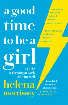 Image for A good time to be a girl  : a guide to thriving at work & living well