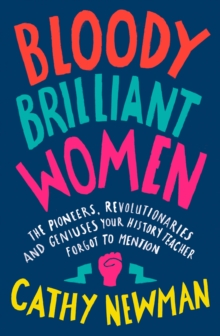 Image for Bloody brilliant women  : the pioneers, revolutionaries and geniuses your history teacher forgot to mention