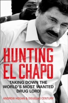 Hunting El Chapo  : taking down the world's most wanted drug lord - Hogan, Andrew
