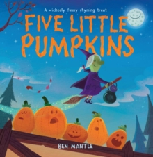 Five little pumpkins  : a traditional rhyme - Mantle, Ben