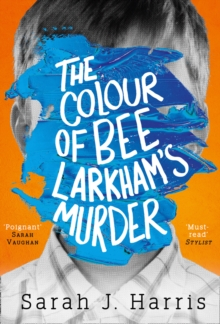 Image for The Colour of Bee Larkham's Murder : An Extraordinary, Gripping and Uplifting Debut