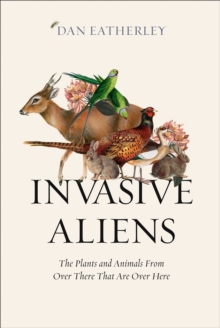 Image for Invasive aliens  : the plants and animals from over there that are over here
