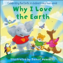 Image for Why I love the Earth  : celebrating the Earth, in children's very own words