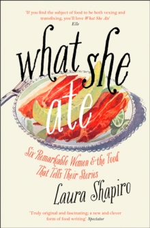 Image for What she ate  : six remarkable women and the food that tells their stories