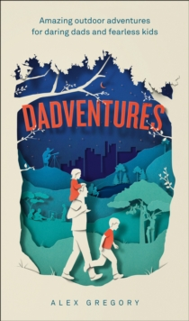 Image for Dadventures  : amazing outdoor adventures for daring dads and fearless kids