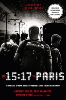Image for The 15:17 to Paris  : the true story of a terrorist, a train, and three American heroes