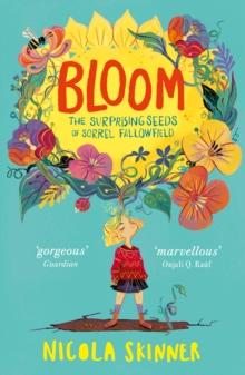 Bloom  : the surprising seeds of Sorrel Fallowfield - Skinner, Nicola