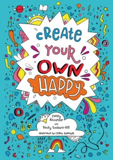 Image for Create your own happy : Activities to Boost Children's Happiness and Emotional Resilience