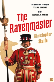 Image for The Ravenmaster  : my life with the ravens at the Tower of London