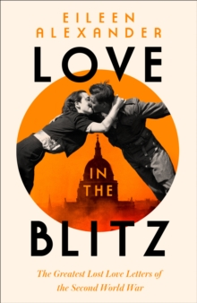 Image for Love in the Blitz  : the greatest lost love letters of the Second World War