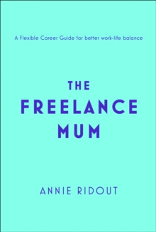 Image for The freelance mum  : a flexible career guide for better work-life balance
