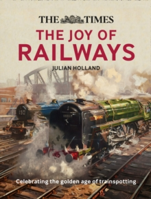 Image for The joy of railways  : remembering the golden age of trainspotting