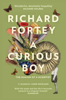 A curious boy  : the making of a scientist - Fortey, Richard
