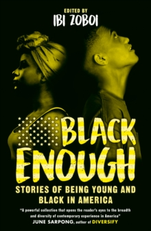 Black enough  : stories of being young and black in America - Zoboi, Ibi