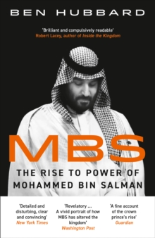 Image for MBS  : the rise to power of Mohammed Bin Salman
