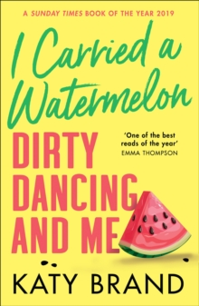 Image for I carried a watermelon  : Dirty Dancing and me
