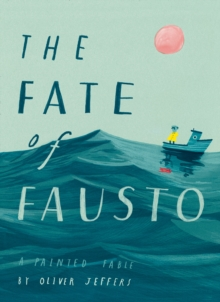 The fate of Fausto  : a painted fable - Jeffers, Oliver