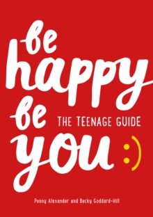 Be happy, be you  : the teenage guide - Alexander, Penny
