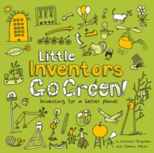 Little inventors go green!  : inventing for a better planet - Wilcox, Dominic