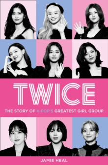Image for Twice  : the story of K-Pop's greatest girl group
