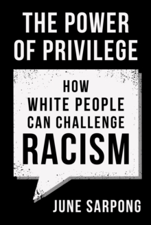 Image for The power of privilege  : how white people can challenge racism