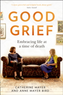Image for Good grief  : embracing life at a time of death