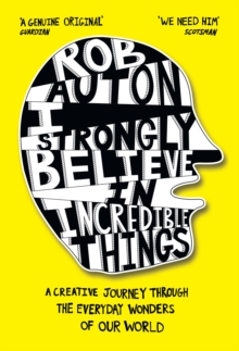 Cover for: I Strongly Believe in Incredible Things : A Creative Journey Through the Everyday Wonders of Our World
