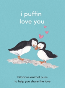 Image for I puffin love you  : adorable animal puns to help you share the love