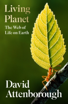 Living planet  : the web of life on earth - Attenborough, David