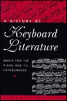 A History of Keyboard Literature: Music for the Piano and Its Forerunners (Casebound)