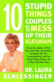 10 Stupid Things Couples Do to Mess Up Their Relationships