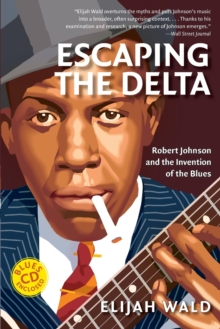 Image for Escaping the Delta  : Robert Johnson and the invention of the blues