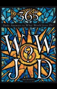 365 WWJD: Daily Answers to What Would Jesus Do?