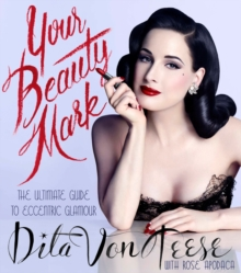 Image for Your beauty mark  : the ultimate guide to eccentric glamour