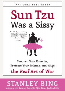 Image for Sun Tzu was a sissy  : how to conquer your enemies, promote your friends, and wage the real art of war