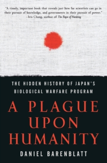 A Plague upon Humanity: The Hidden History of Japan's Biological Warfare Program