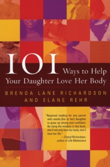 101 Ways to Help Your Daughter Love Her Body