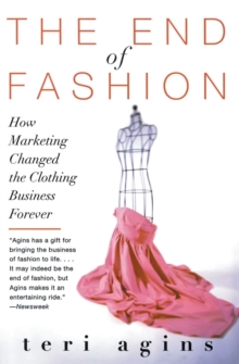 Image for The end of fashion  : how marketing changed the clothing business forever