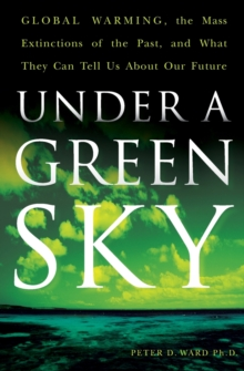 Image for Under A Green Sky : Global Warming, the Mass Extinctions of the Past an