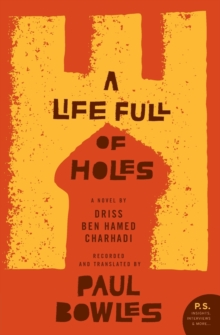 A Life Full of Holes: A Novel Recorded and Translated by Paul Bowles (P.S.)