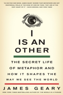 Image for I is an other  : the secret life of metaphor and how it shapes the way we see the world