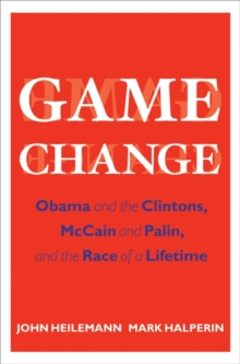 Image for Game change  : Obama and the Clintons, McCain and Palin, and the race of a lifetime