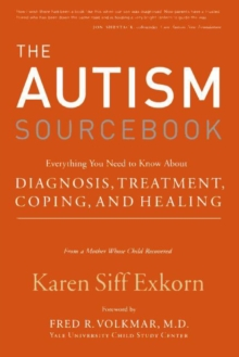 The autism sourcebook: everything you need to know about diagnosis, treatment coping, and healing - Exkorn, Karen Siff