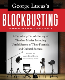 Image for George Lucas's Blockbusting : A Decade-by-Decade Survey of Timeless Movies Including Untold Secrets of Their Financial and Cultural Success