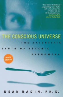 Image for The conscious universe  : the scientific truth of psychic phenomena