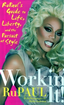 Image for Workin' it!  : RuPaul's guide to life, liberty, and the pursuit of style