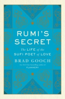 Image for Rumi's secret  : the life of the Sufi poet of love
